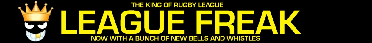 The Glorious League Freak – Covering Rugby League World Wide – LeagueFreak.com